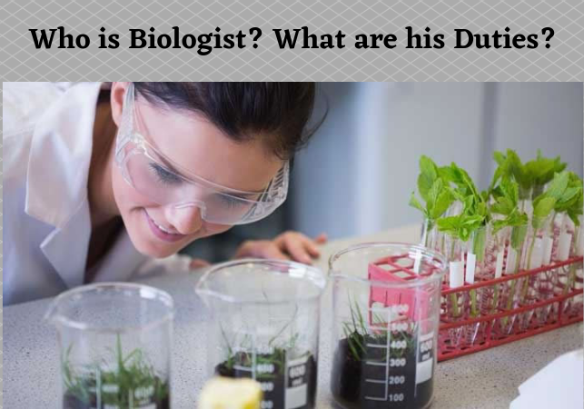 Who is Biologist_ What are his Duties_